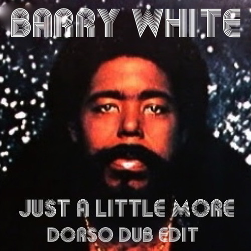 Barry White -Just A Little More (Dorso Dub Edit) Free Wav DL!
