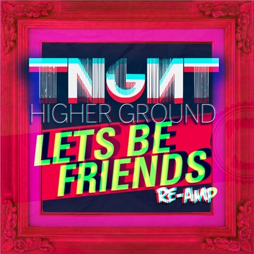 TNGHT- Higher Ground (Lets Be Friends Re-Amp Bootleg)