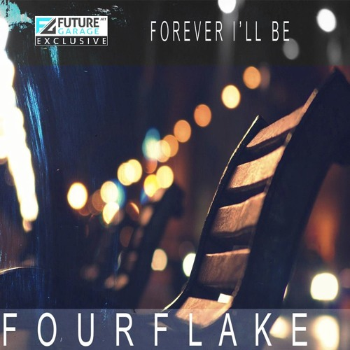 Forever I'll Be by Fourflake - FutureGarage.NET Exclusive