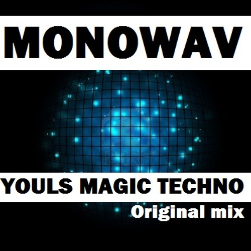 MONOWAV - YOULS MAGIC TECHNO ( Original Mix )