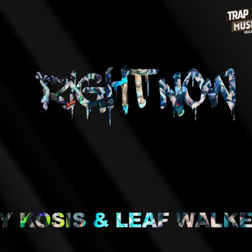 RIGHT NOW by LEAF WALKER x CY KOSIS - TrapMusic.NET Exclusive