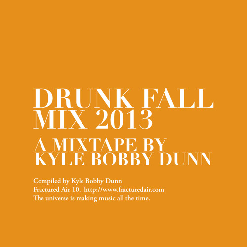 Fractured Air 03: Drunk Fall Mix 2013 (A Mixtape by Kyle Bobby Dunn)