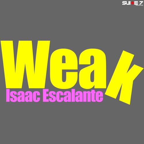 Isaac Escalante - Weak (Original Mix)