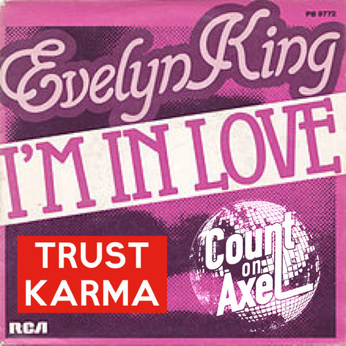 """Evelyn """"Champagne"""" King - I'm In Love (Trust Karma & Count On Axel Re - Edit)"""