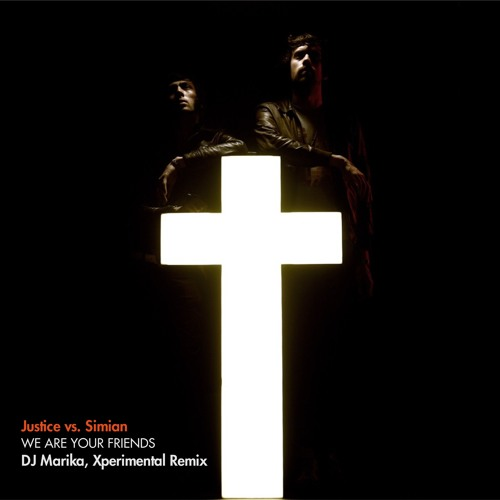 Justice Vs Simian - We Are Your Friends [DJ Marika, Xperimental Remix][Free Download]
