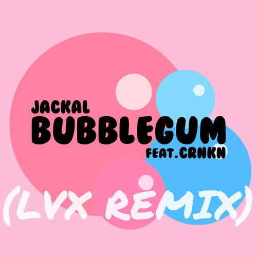 Bubblegum by Jackal ft. CRNKN (LVX Remix)