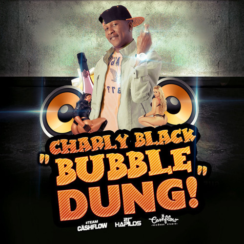 CHARLY BLACK - BUBBLE DUNG [RAW]