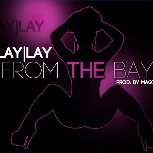 Lay Lay - From the Bay (Prod.by Magic)