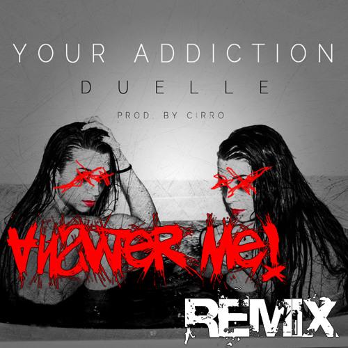 Duelle - Your addiction ( Answer Me! Remix )