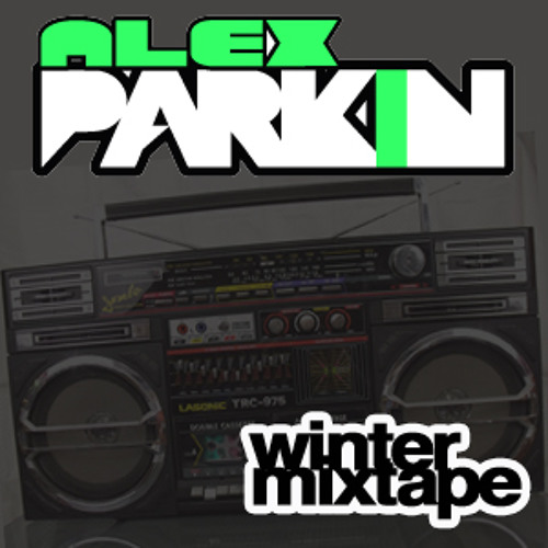 Alex Parkin - Winter '13 Mixtape