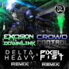 Excision - Crowd Control (Delta Heavy Remix)(in process)