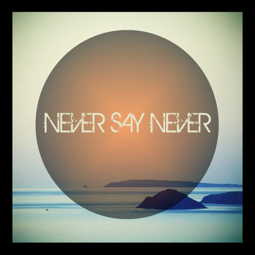 Never Say Never - From Me