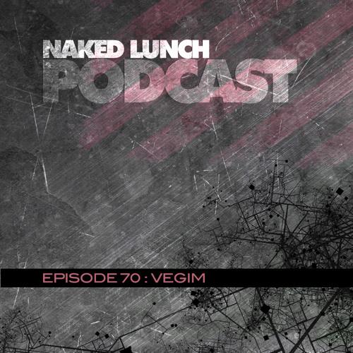 Naked Lunch PODCAST #070 - VEGIM