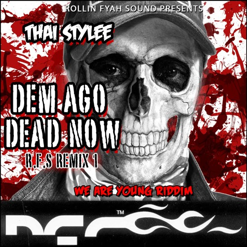 Thai Stylee - Dem Ago Dead Now RMX (We Are Young Riddim) - Oct. 2013