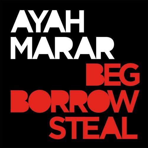 Ayah Marar - Beg Borrow Steal [PREVIEW]