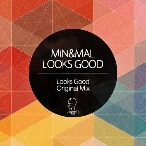 Min&Mal - Looks Good (Original Mix) [Handmade Music]