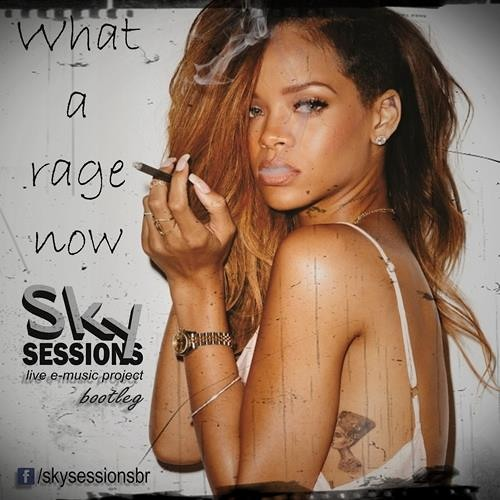 What A Rage Now (Sky Sessions Bootleg)