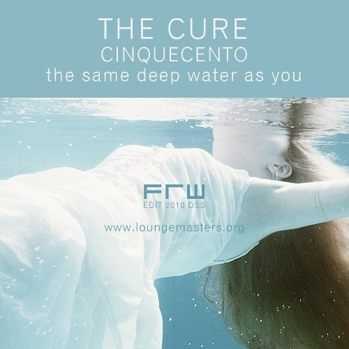 The Cure feat Cinquecento - the same deep water as you (LM 2010)