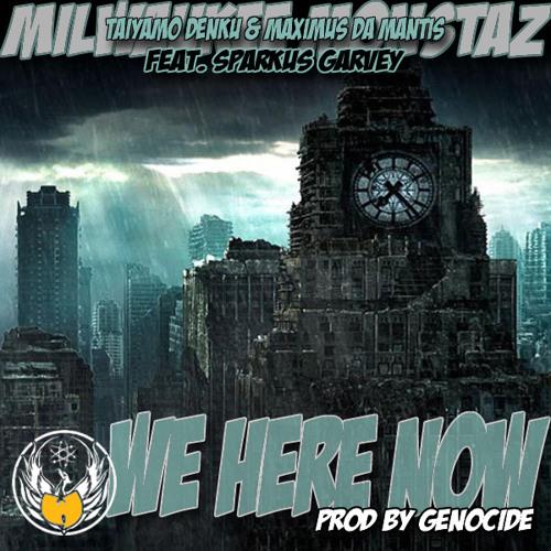 MILWAUKEE MONSTAZ - We Here Now (Feat. Sparkus Garvey )