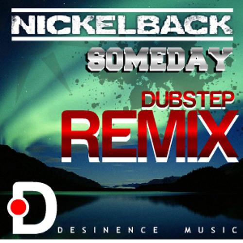 Nickleback - Someday (Desinence Dubstep Remix) *FREE DOWNLOAD*