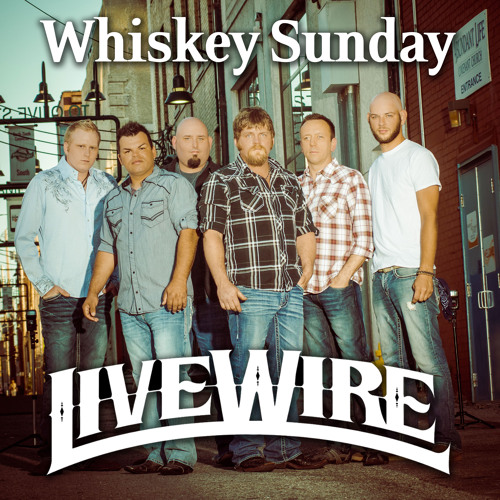 """""""Whiskey Sunday"""" by LiveWire"""