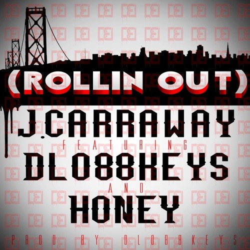 ROLLINOUT- J.carraway Feat.Dlo88keys And HONEY Prod.Dlo88keys