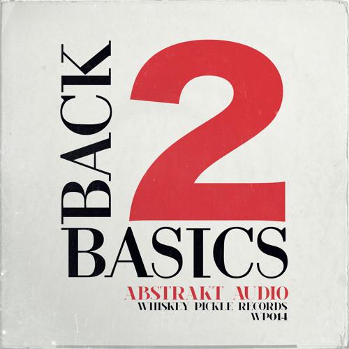 Abstrakt Audio - Back 2 Basics + Remixes (Whiskey Pickle Records)