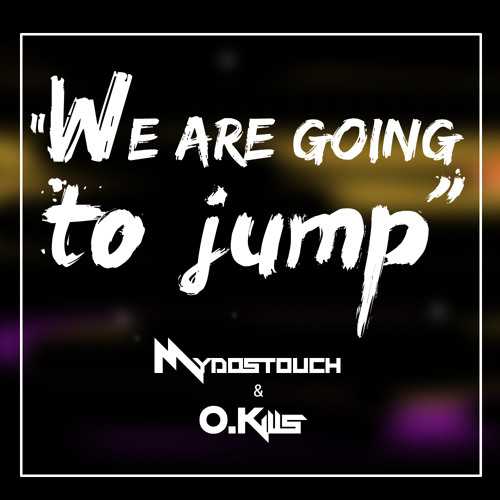 Mydostouch & O.kills - We are going to jump(Original Mix)