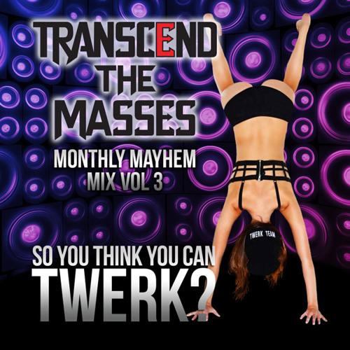 Monthly Mayhem Mix Vol 3: So You Think You Can TWERK?