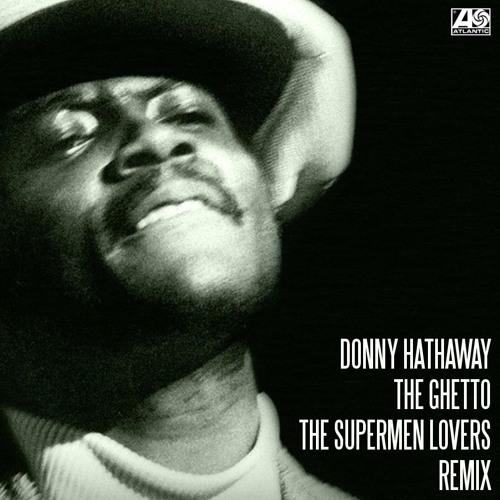 Donny Hathaway - The Ghetto (The Supermen Lovers Remix)