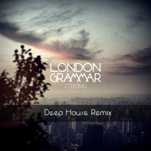 Strong - London Grammar (Deep House Remix)