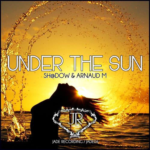 Sh@dow & Arnaud M - Under The Sun (Original Mix)