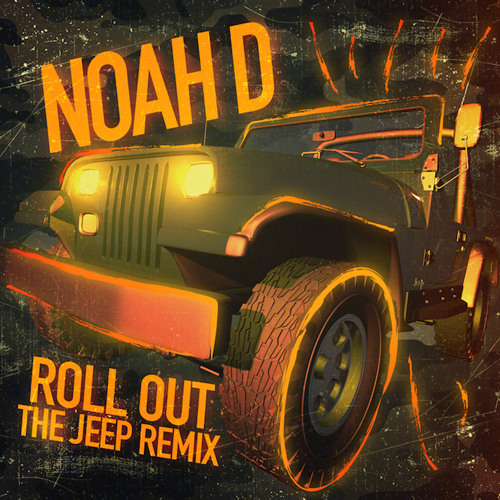 Roll Out by Noah D (The Jeep Remix)
