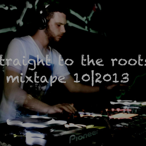 Straight to the roots mixtape 2013