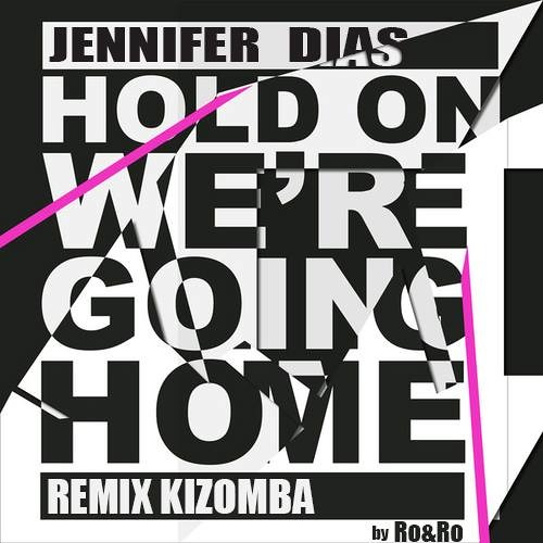 Jennifer Dias - Hold On, We're Going Home (Remix)