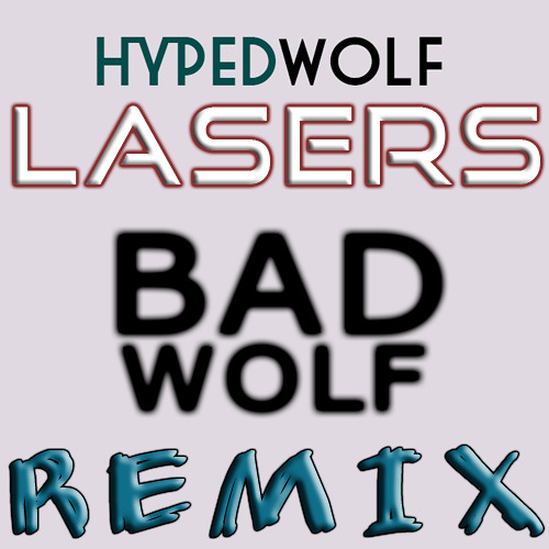 HypedWolf - Lasers (Bad Wolf Remix) *PREVIEW*