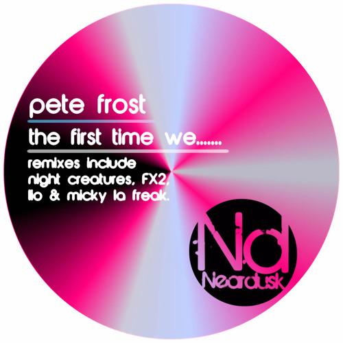 Pete Frost - The First Time We..... (Micky La Freak Remix) [Neardusk] [Clip]