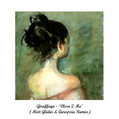 Giraffage - Close 2 Me (Mist Glider & Aeropsia Remix)