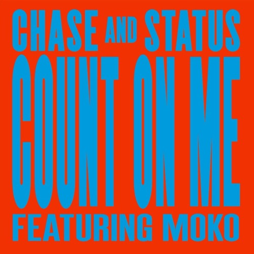Chase & Status - Count On Me Ft Moko