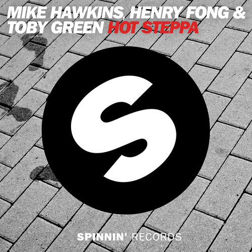 Henry Fong, Mike Hawkins & Toby Green - Hot Steppa (Out Now!)