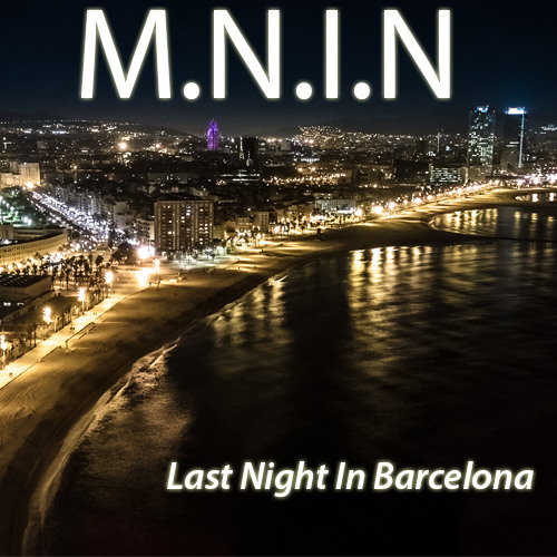 M.N.I.N - Last Night In Barcelona
