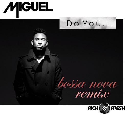 MIGUEL - DO YOU ( RICH e FRESH Bossa Nova Remix )