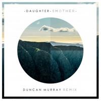 Daughter - Smother (Duncan Murray Remix)