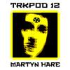 TRKPOD 12 / Martyn Hare / Oct 2013