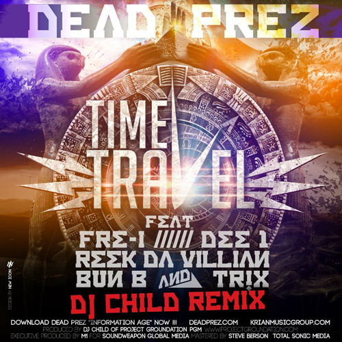 Dead Prez feat. Bun B, Reek Da Villain, Fre I, Dee 1 & Tr!x - Time Travel v.2(DJ Child Remix)