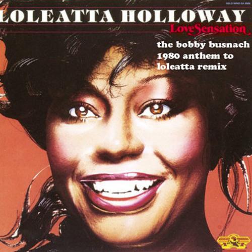LOLEATTA HOLLOWAY -LOVE SENSATION-THE BOBBY BUSNACH 1980 CUT & SPLICE ANTHEM TO LOLEATTA EDIT-9.29