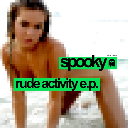 GH 004: Spooky - Rude Activity EP [Out Now]