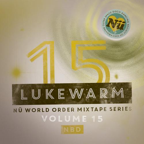 Nü World Order Mixtape Series Vol 15: Lukewarm