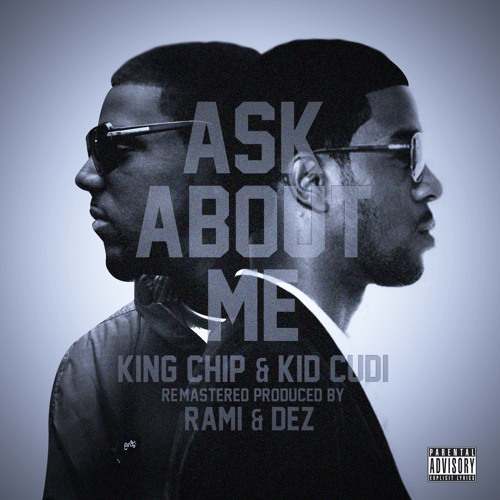 Chip the Ripper & Kid Cudi - Ask About Me