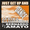 AFRIKA BAMBAATAA Vs BERNARDO AMATO - JUST GET UP AND DANCE (Original Mix)
